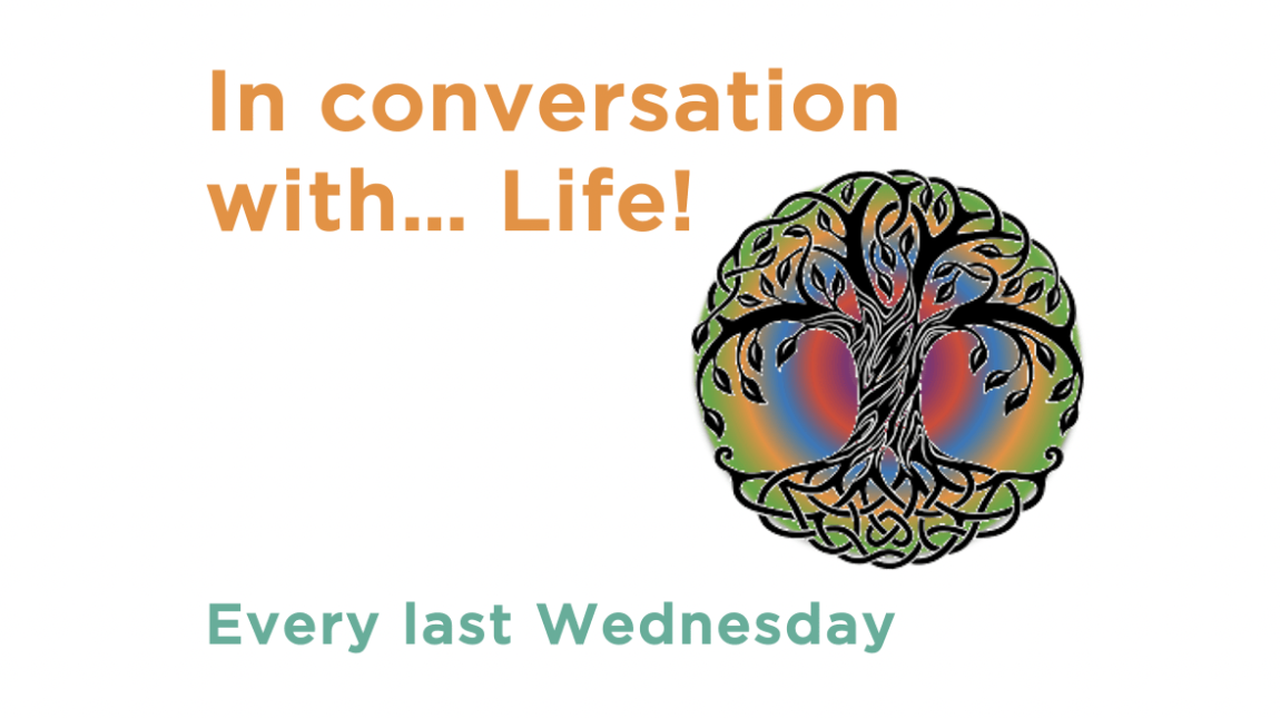"""Why not join one of our """"In conversation with… Life"""" Events?"""